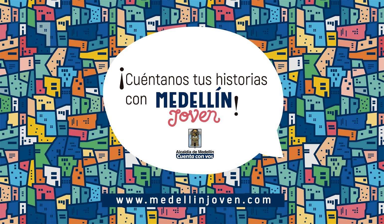 ¡Cuéntanos tus historias con Medellín Joven!