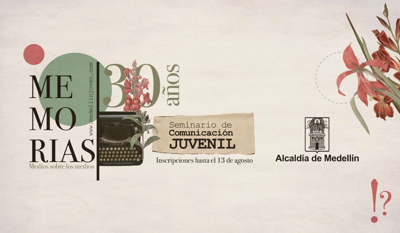 Haz parte del XXX Seminario de Comunicación Juvenil Memorias, medios sobre los medios