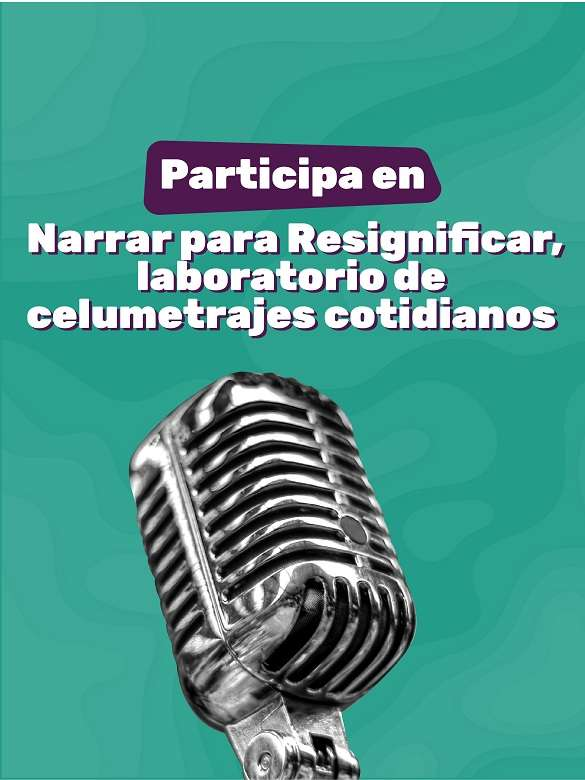 Participa de 'Narrar para resignificar, laboratorio de celumetrajes cotidianos'