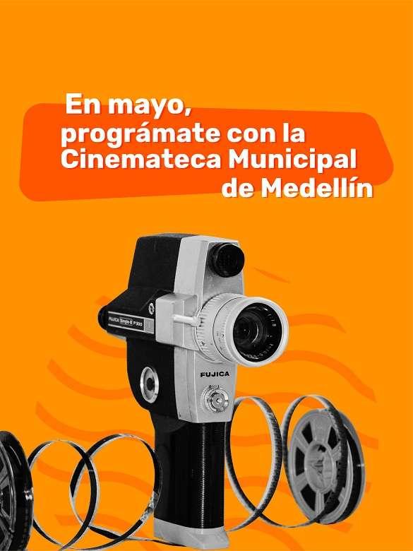 En mayo, conéctate a la programación de la Cinemateca Municipal de Medellín