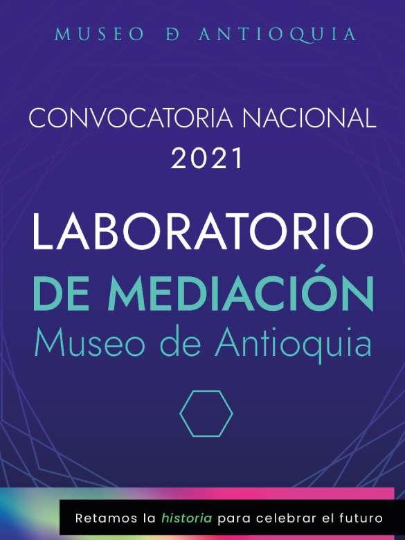 Participa en la Convocatoria Nacional 2021 Laboratorio de Mediación Museo de Antioquia