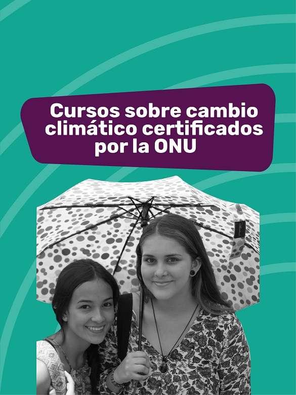 ¿Te apasiona el medio ambiente? Realiza cursos cortos sobre cambio climático certificados por la ONU