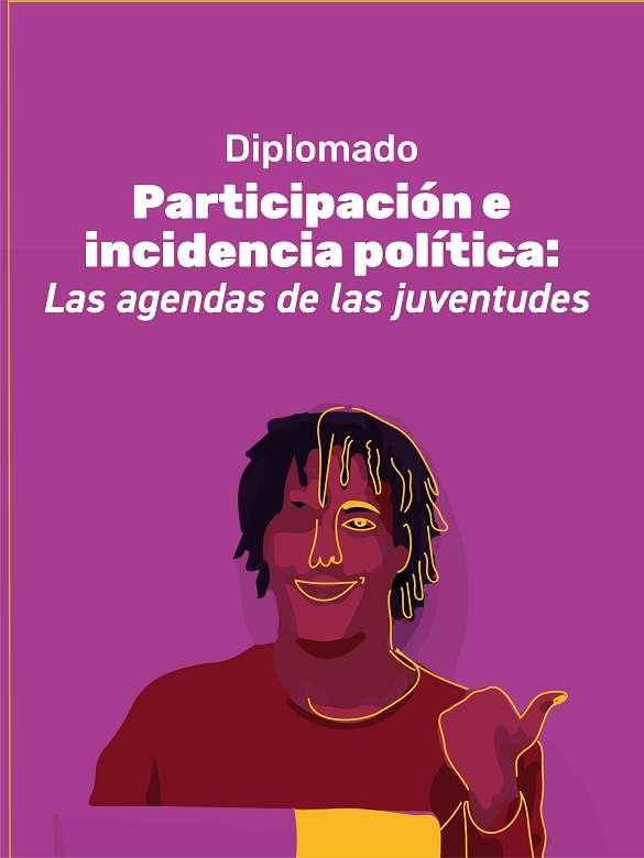 Inscríbete en el Diplomado en Participación e Incidencia Política: Las agendas de las juventudes