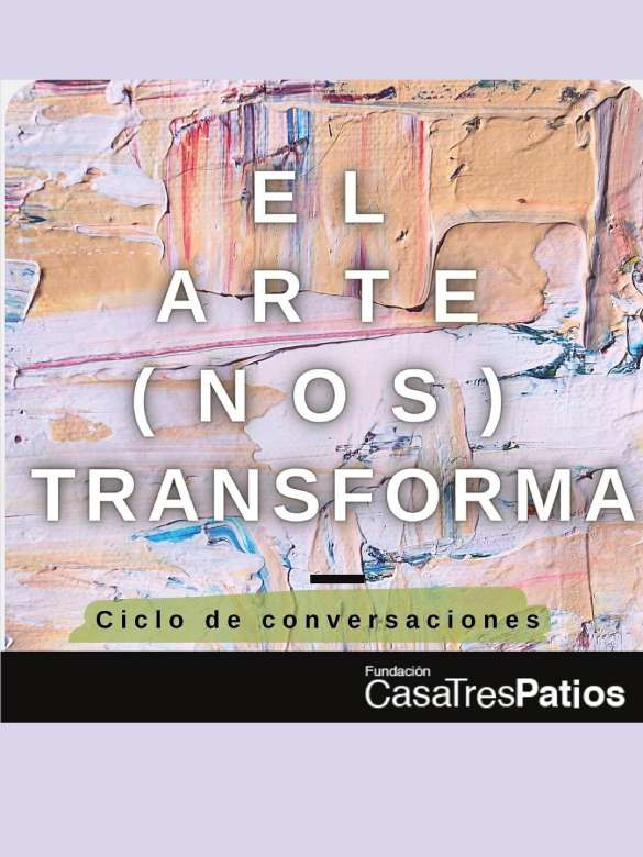 Participa en el ciclo de conversaciones El Arte (Nos) Transforma