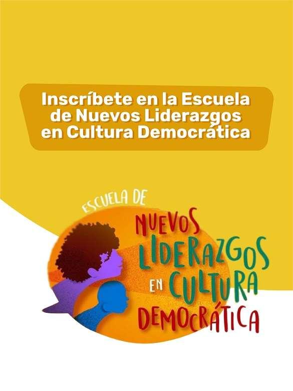 ¡Inscríbete ya en la Escuela de Nuevos Liderazgos en Cultura Democrática para las juventudes del país!