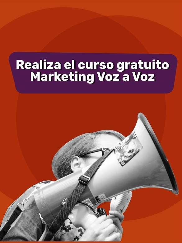 Realiza el curso gratuito: Marketing Voz a Voz