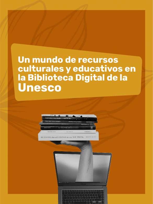 Encuentra todo un mundo de recursos culturales y educativos en la Biblioteca Digital de la Unesco