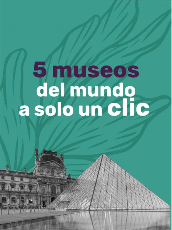 Descubre los tesoros de los museos más reconocidos del mundo desde tu casa