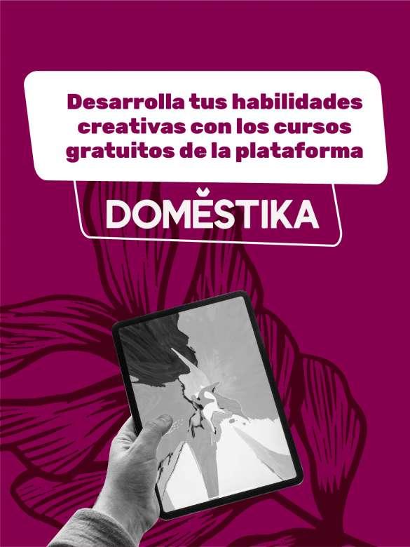 Desarrolla tus habilidades creativas con los cursos gratuitos de la plataforma Doméstika