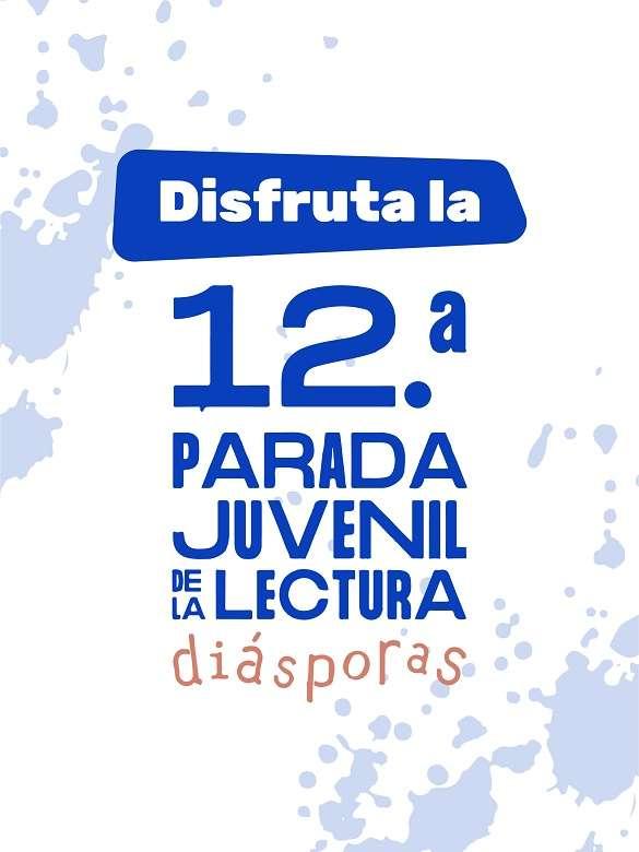 Prepárate desde ya para disfrutar de la 12ª Parada Juvenil de la Lectura, un viaje por las diásporas a través del cuerpo