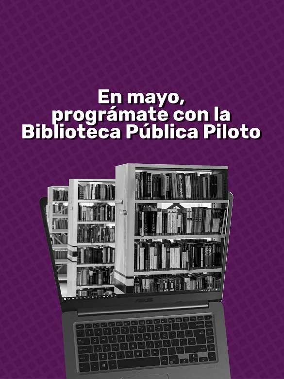 Disfruta de la programación virtual que tiene la Biblioteca Pública Piloto en mayo