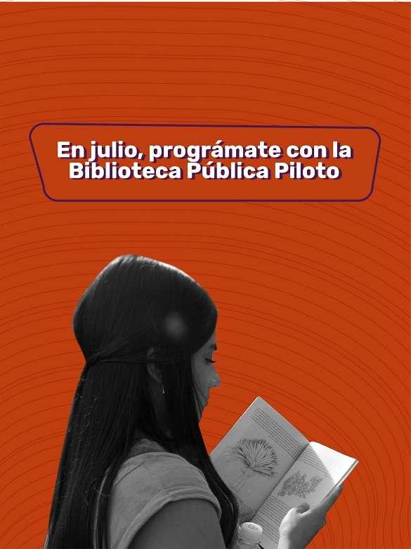 En julio, conéctate a la programación cultural que la Biblioteca Pública Piloto tiene para ti