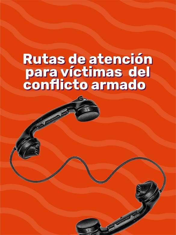 Accede a rutas de atención para víctimas del conflicto armado a través de canales virtuales y telefónicos