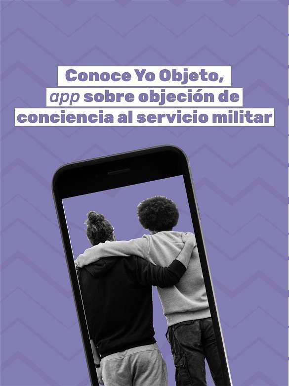 Conoce Yo Objeto, una aplicación con toda la información para definir tu situación militar a través de la Objeción de Conciencia