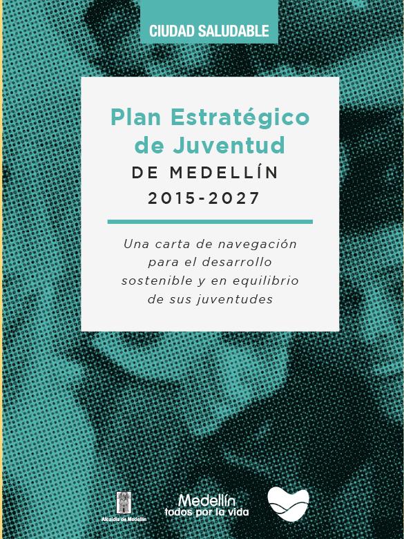 Plan Estratégico de Juventud de Medellín 2015 - 2027