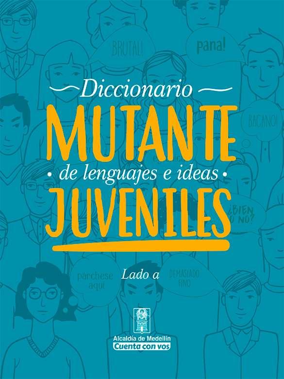 Diccionario Mutante de lenguajes e ideas juveniles- LADO A